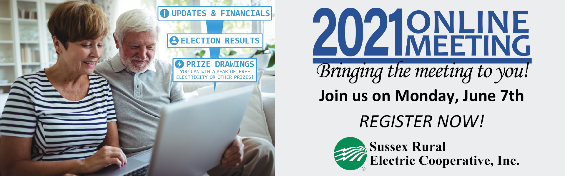 2021 Online Meeting - Bringing the Meeting to You! Register now to be eligible for our prize drawing, which includes a grand prize of a year's worth of free electricity (details, terms, and conditions found at sussexrec.com/annual-meeting)