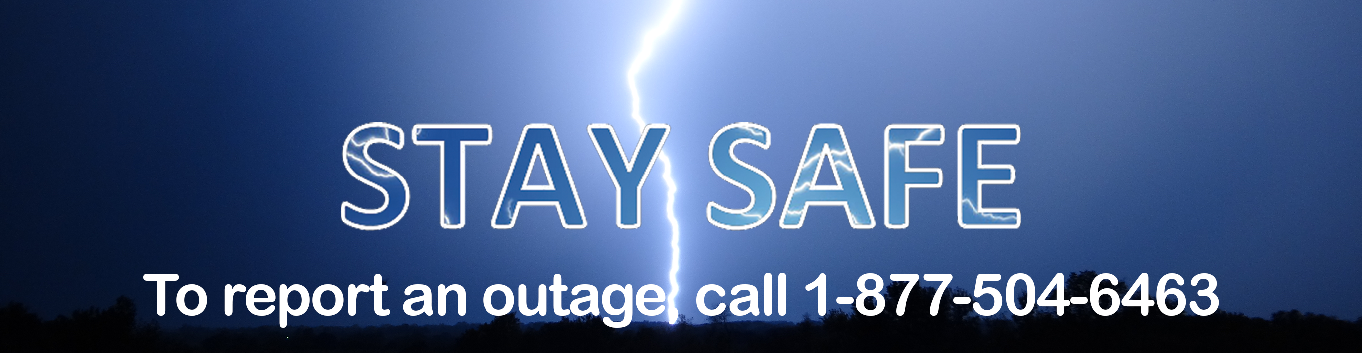 Storm Center - to report an outage, call 1-877-504-6463